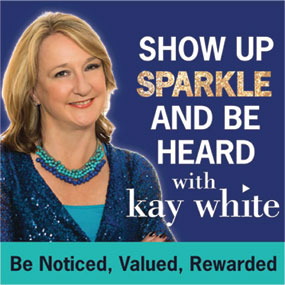 Show up Sparkle and Be Heard with Kay White