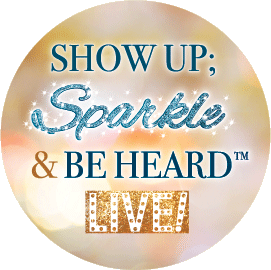 Show Up Sparkle & Be Heard Live!