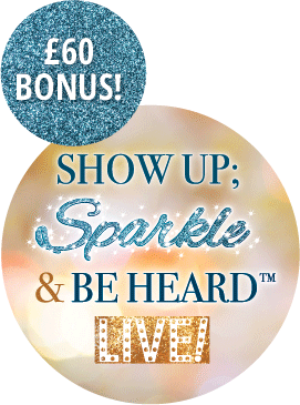 Show up; Sparkle & Be Heard Live!
